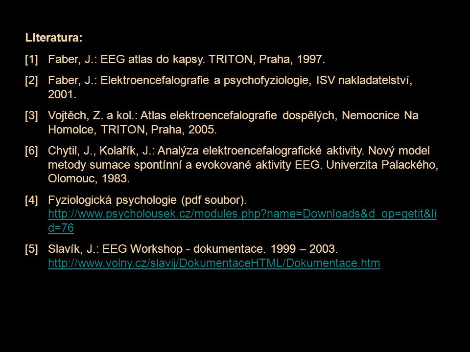 Literatura: [1] Faber, J.: EEG atlas do kapsy. TRITON, Praha, 1997.